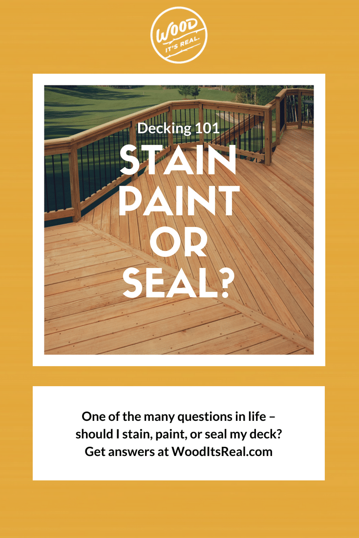 Decking 101 Stain Vs Paint Vs Seal Wood It S Real Wood